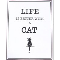 """Metallskylt """"Life is better with a cat"""""""